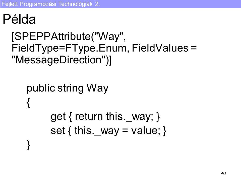 Példa [SPEPPAttribute( Way , FieldType=FType.Enum, FieldValues = MessageDirection )] public string Way.